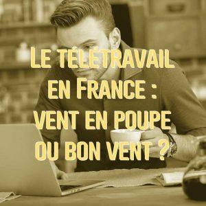 Le télétravail en France : vent en poupe ou bon vent ?